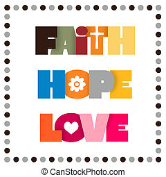 Faith, Hope, Love - Sign for faith, hope, and love.