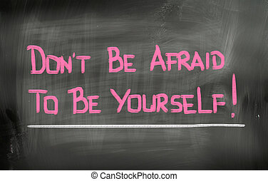 Dont Be Afraid To Be Yourself Concept