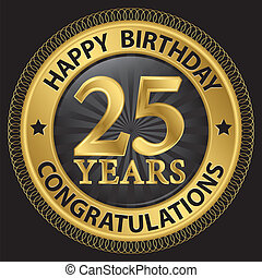 25 years happy birthday congratulations gold label, vector...