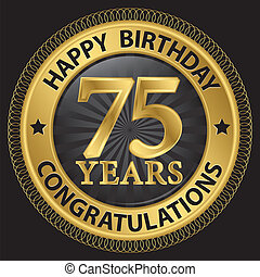 75 years happy birthday congratulations gold label, vector illustration