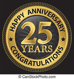 25 years happy anniversary congratulations gold label with...