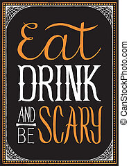 Eat, Drink and Be Scary Halloween B - Halloween typography...