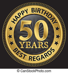50 years happy birthday best regards gold label,vector...