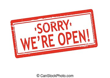 Sorry we are open - Rubber stamps with text sorry we are...