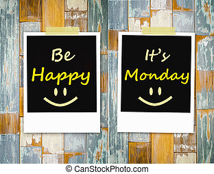Be happy ,Its Monday on grunge wooden background