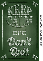 Keep calm and donlsquo;t quit - Keep calm and don't quit...