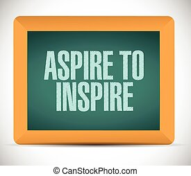 aspire to inspire sign illustration design over a white...