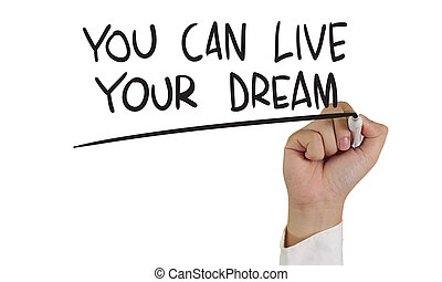 You Can Live Your Dream - Motivational concept image of a...