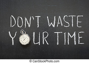 not waste time - dont waste your time phrase handwritten on...