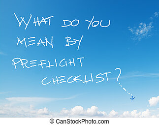 """what do you mean by preflight checklist?"" written in the sky"
