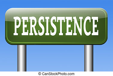 persistence - Persistence keep going and trying will pay...