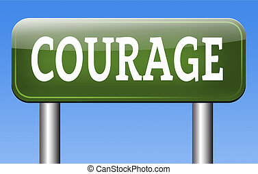 courageous, courage and bravery the ability to confront ...