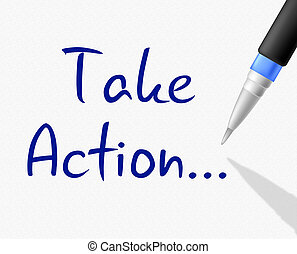 Take Action Indicates At This Time And Activism - Take...