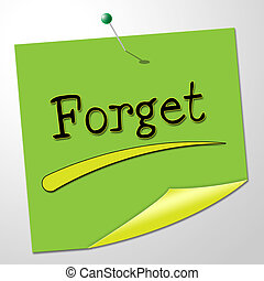 Forget Note Indicates Communication Communicate And Overlook...