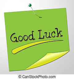 Good Luck Indicates Lucky Fortunate And Correspondence