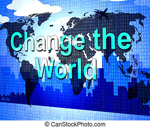 Change The World Represents Reform Reforms And Revise -...
