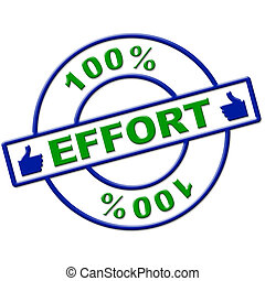 Hundred Percent Effort Represents Hard Work And Completely -...