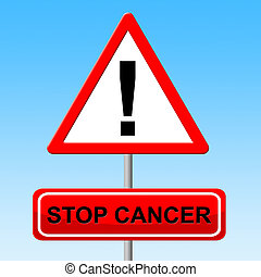 Stop Cancer Shows Warning Sign And Danger - Stop Cancer...