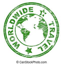 Worldwide Travel Indicates Touring Roam And Globalisation -...