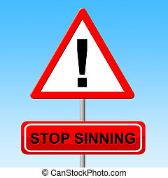 Stop Sinning Means Warning Sign And Danger - Stop Sinning...