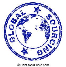 Global Sourcing Indicates Worldwide World And Globalise -...
