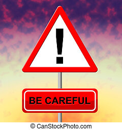 Be Careful Indicates Beware Safety And Placard - Be Careful...