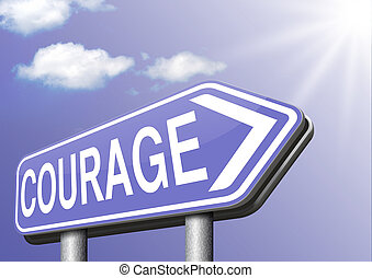 courage - fearless and courage and bravery the ability to...