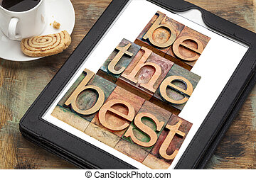 be the best on a tablet - be the best - text in letterpress...