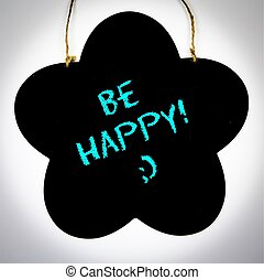 Black board with text : Be happy