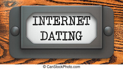 Internet Dating - Concept on Label Holder - Internet Dating...