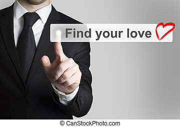 businessman pushing flat touchscreen button find your love...