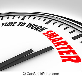 Time to Work Smarter Clock Productivity Efficiency Advice -...