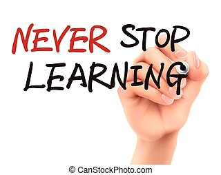 never stop learning words written by 3d hand over white...