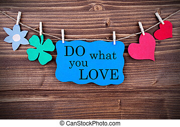Blue TagWith Phrase Do What You Love On It Hanging on a Line...