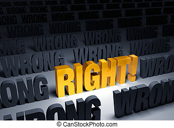 Notice Whats Right - A bright, gold RIGHT stands out in a...