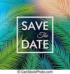 Save the date for your personal holiday. Tropical background wit