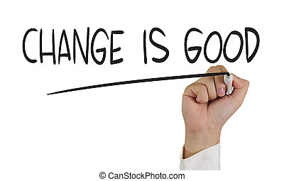Change is Good - Motivational concept image of a hand...