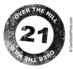 Over the Hill 21 Stamp - A over the hill at 21 rubber stamp...