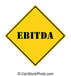 EBITDA Sign - A yellow and black diamond shaped road sign...