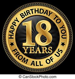 18 years happy birthday to you from all of us gold...