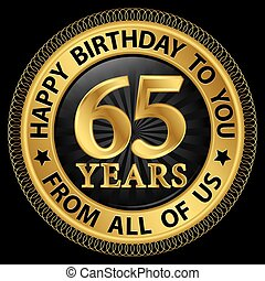 65 years happy birthday to you from all of us gold...