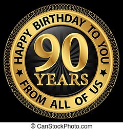 90 years happy birthday to you from all of us gold...