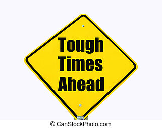 Tough times warning isolated - tough times warning sign...