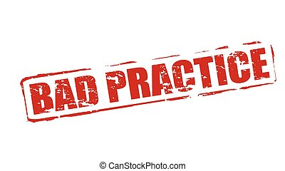 Bad practice - Rubber stamps with text bad practice inside,...