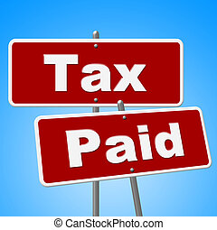 Tax Paid Signs Shows Placard Bills And Balance - Tax Paid...