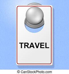 Travel Sign Represents Go On Leave And Explore - Travel Sign...