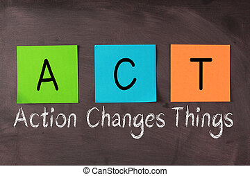 Action Changes Things and ACT Acronym - 'Action Changes...