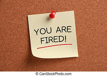 You are Fired - You Are Fired sticky note pinned on...