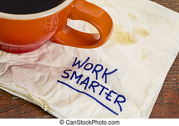 work smarter advice - handwriting on a napkin with cup of...