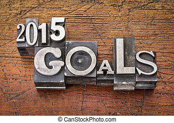 2015 goals in metal type - 2015 goals - New Year resolution...